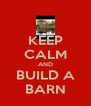KEEP CALM AND BUILD A BARN - Personalised Poster A4 size
