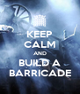 KEEP CALM AND BUILD A BARRICADE - Personalised Poster A4 size