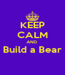 KEEP CALM AND  Build a Bear  - Personalised Poster A4 size