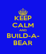 KEEP CALM AND BUILD-A- BEAR - Personalised Poster A4 size