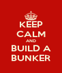 KEEP CALM AND BUILD A BUNKER - Personalised Poster A4 size