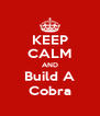 KEEP CALM AND Build A Cobra - Personalised Poster A4 size