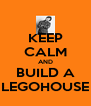 KEEP CALM AND BUILD A LEGOHOUSE - Personalised Poster A4 size