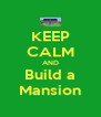 KEEP CALM AND Build a Mansion - Personalised Poster A4 size