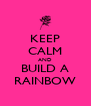 KEEP CALM AND BUILD A RAINBOW - Personalised Poster A4 size