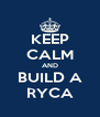 KEEP CALM AND BUILD A RYCA - Personalised Poster A4 size