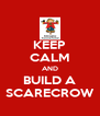 KEEP CALM AND BUILD A SCARECROW - Personalised Poster A4 size
