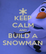 KEEP CALM AND BUILD A SNOWMAN - Personalised Poster A4 size