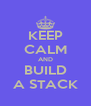 KEEP CALM AND BUILD A STACK - Personalised Poster A4 size