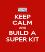 KEEP CALM AND BUILD A SUPER KIT - Personalised Poster A4 size
