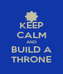 KEEP CALM AND BUILD A THRONE - Personalised Poster A4 size