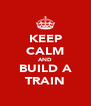 KEEP CALM AND BUILD A TRAIN - Personalised Poster A4 size