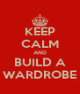 KEEP CALM AND BUILD A WARDROBE - Personalised Poster A4 size