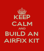 KEEP CALM AND BUILD AN AIRFIX KIT - Personalised Poster A4 size