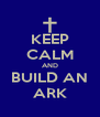 KEEP CALM AND BUILD AN ARK - Personalised Poster A4 size
