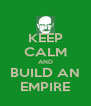 KEEP CALM AND BUILD AN EMPIRE - Personalised Poster A4 size