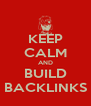 KEEP CALM AND BUILD BACKLINKS - Personalised Poster A4 size