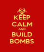 KEEP CALM AND BUILD BOMBS - Personalised Poster A4 size