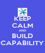 KEEP CALM AND BUILD CAPABILITY - Personalised Poster A4 size