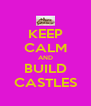 KEEP CALM AND BUILD CASTLES - Personalised Poster A4 size