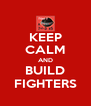 KEEP CALM AND BUILD FIGHTERS - Personalised Poster A4 size