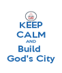 KEEP CALM AND Build  God's City - Personalised Poster A4 size