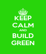 KEEP CALM AND BUILD GREEN - Personalised Poster A4 size