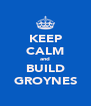 KEEP CALM and BUILD GROYNES - Personalised Poster A4 size