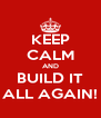 KEEP CALM AND BUILD IT ALL AGAIN! - Personalised Poster A4 size