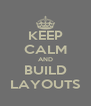 KEEP CALM AND BUILD LAYOUTS - Personalised Poster A4 size