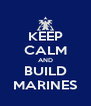 KEEP CALM AND BUILD MARINES - Personalised Poster A4 size