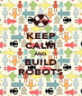 KEEP CALM AND BUILD ROBOTS - Personalised Poster A4 size