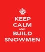 KEEP CALM AND BUILD SNOWMEN - Personalised Poster A4 size