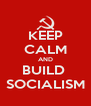 KEEP CALM AND BUILD  SOCIALISM - Personalised Poster A4 size