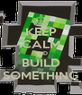 KEEP CALM AND BUILD SOMETHING - Personalised Poster A4 size