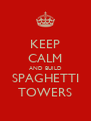 KEEP CALM AND BUILD SPAGHETTI TOWERS - Personalised Poster A4 size