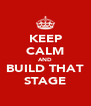 KEEP CALM AND BUILD THAT STAGE - Personalised Poster A4 size