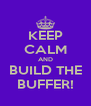 KEEP CALM AND BUILD THE BUFFER! - Personalised Poster A4 size