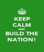 KEEP CALM AND BUILD THE NATION! - Personalised Poster A4 size