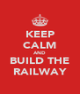 KEEP CALM AND BUILD THE RAILWAY - Personalised Poster A4 size