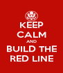 KEEP CALM AND BUILD THE RED LINE - Personalised Poster A4 size