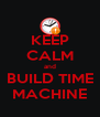 KEEP CALM and BUILD TIME MACHINE - Personalised Poster A4 size
