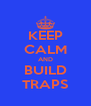 KEEP CALM AND BUILD TRAPS - Personalised Poster A4 size