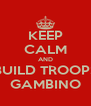 KEEP CALM AND BUILD TROOPS GAMBINO - Personalised Poster A4 size