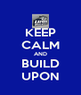 KEEP CALM AND BUILD UPON - Personalised Poster A4 size