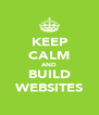 KEEP CALM AND BUILD WEBSITES - Personalised Poster A4 size