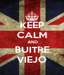 KEEP CALM  AND BUITRE VIEJO - Personalised Poster A4 size
