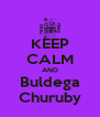 KEEP CALM AND Buldega Churuby - Personalised Poster A4 size