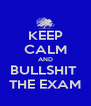 KEEP CALM AND BULLSHIT  THE EXAM - Personalised Poster A4 size
