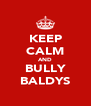 KEEP CALM AND BULLY BALDYS - Personalised Poster A4 size